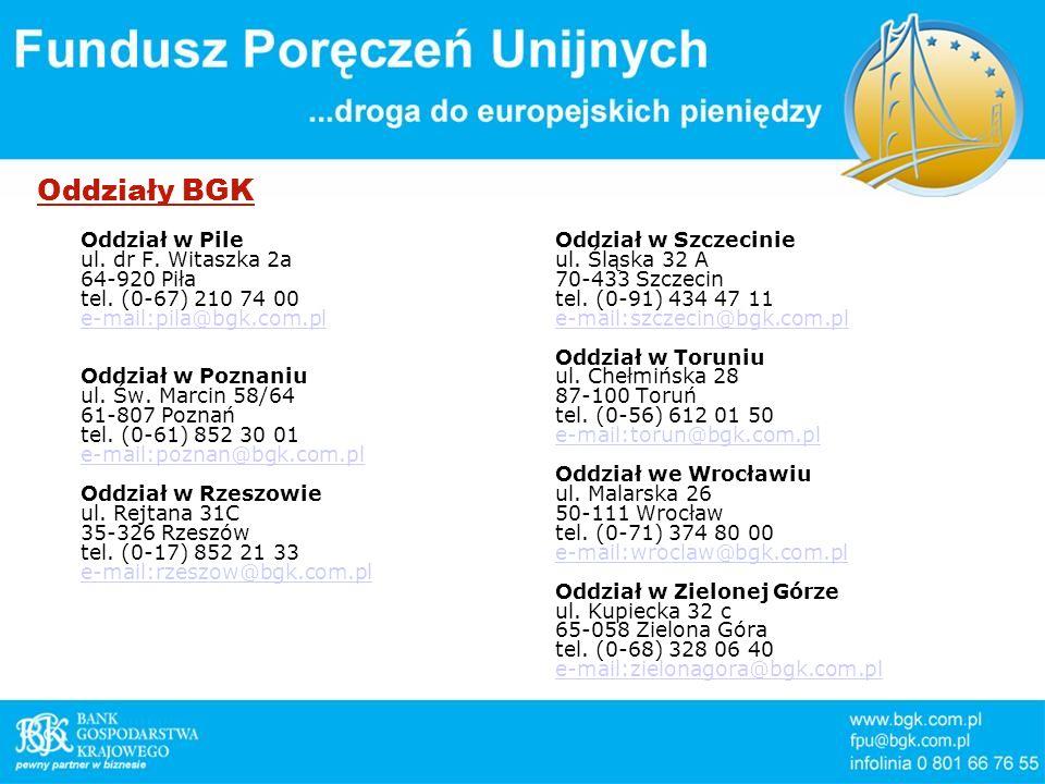 Oddziały BGK Oddział w Pile ul. dr F. Witaszka 2a 64-920 Piła tel. (0-67) 210 74 00 e-mail:pila@bgk.com.pl e-mail:pila@bgk.com.pl Oddział w Poznaniu u