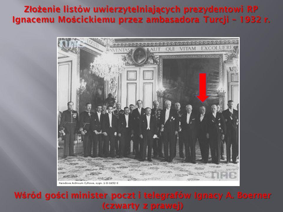 Z ł o ż enie listów uwierzytelniaj ą cych prezydentowi RP Ignacemu Mo ś cickiemu przez ambasadora Turcji – 1932 r. W ś ród go ś ci minister poczt i te