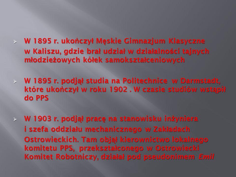 W 1895 r. uko ń czy ł M ę skie Gimnazjum Klasyczne W 1895 r. uko ń czy ł M ę skie Gimnazjum Klasyczne w Kaliszu, gdzie bra ł udzia ł w dzia ł alno ś c