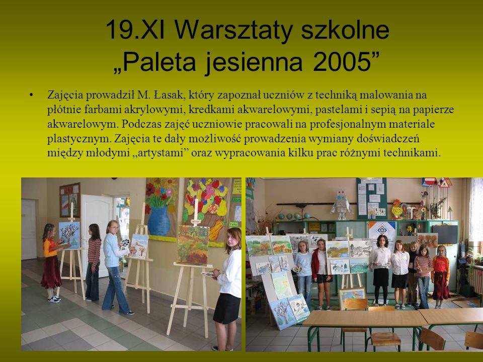19.XI Warsztaty szkolne Paleta jesienna 2005 Zajęcia prowadził M. Łasak, który zapoznał uczniów z techniką malowania na płótnie farbami akrylowymi, kr