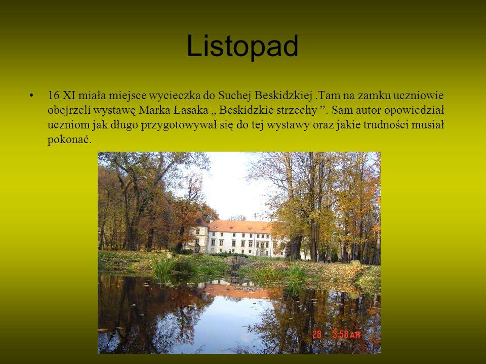 Listopad 16 XI miała miejsce wycieczka do Suchej Beskidzkiej.Tam na zamku uczniowie obejrzeli wystawę Marka Łasaka Beskidzkie strzechy. Sam autor opow