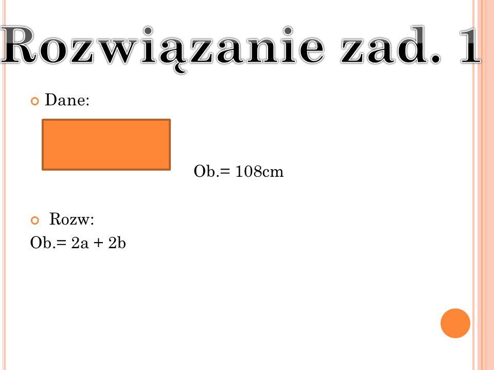 Dane: Ob.= 108cm Rozw: Ob.= 2a + 2b