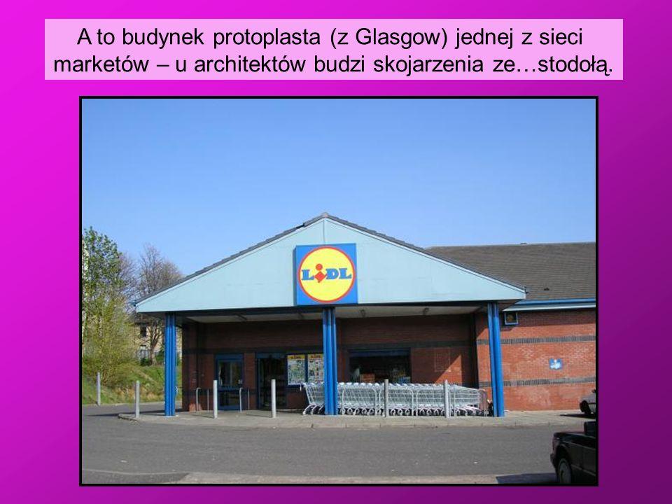A to budynek protoplasta (z Glasgow) jednej z sieci marketów – u architektów budzi skojarzenia ze…stodołą.