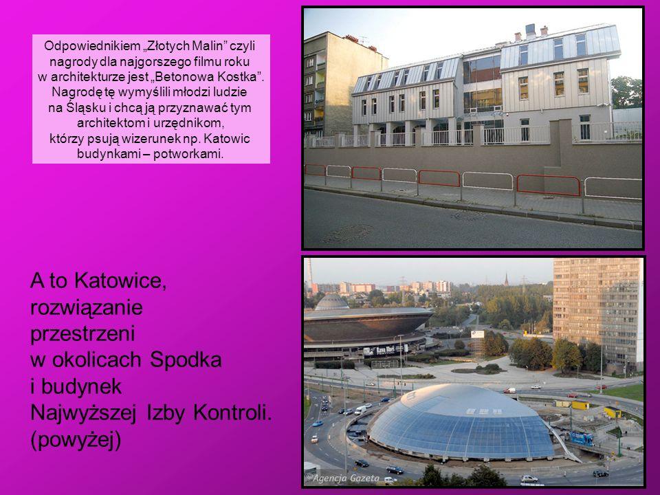 A to Katowice, rozwiązanie przestrzeni w okolicach Spodka i budynek Najwyższej Izby Kontroli. (powyżej) Odpowiednikiem Złotych Malin czyli nagrody dla
