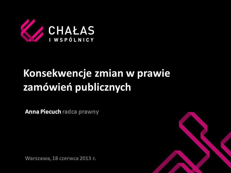 Konsekwencje zmian w prawie zamówień publicznych Anna Piecuch radca prawny Warszawa, 18 czerwca 2013 r.