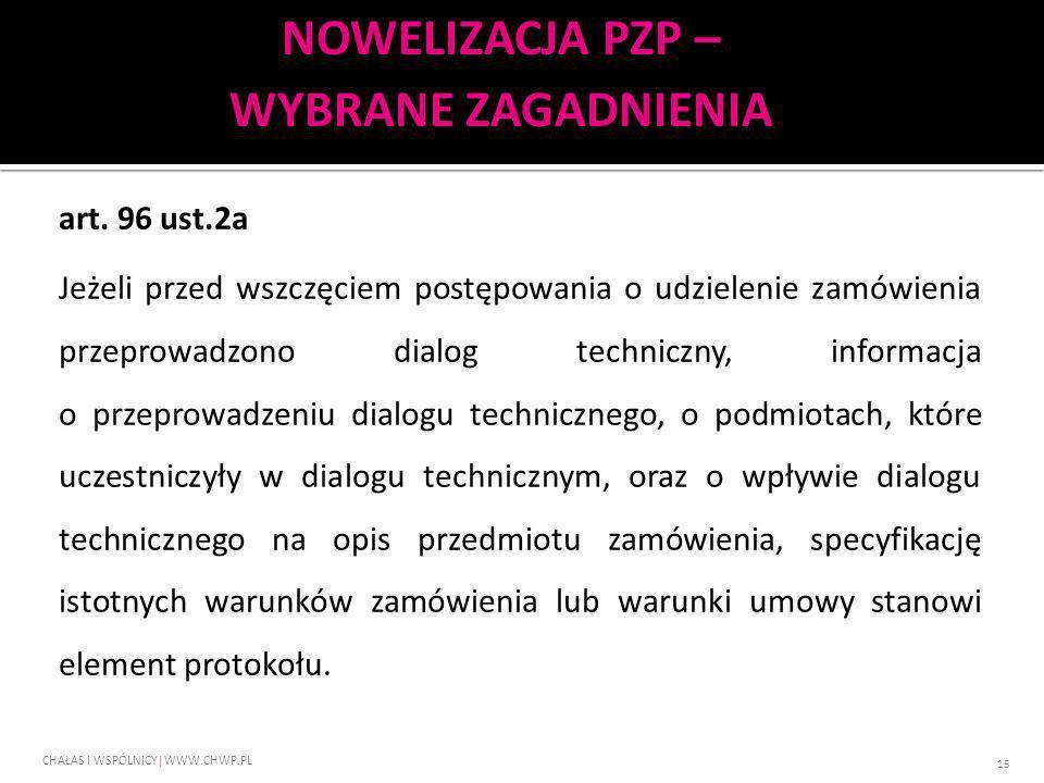 art. 96 ust.2a Jeżeli przed wszczęciem postępowania o udzielenie zamówienia przeprowadzono dialog techniczny, informacja o przeprowadzeniu dialogu tec