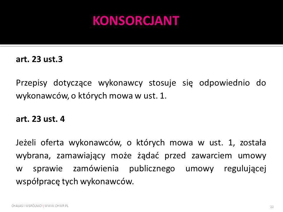 art. 23 ust.3 Przepisy dotyczące wykonawcy stosuje się odpowiednio do wykonawców, o których mowa w ust. 1. art. 23 ust. 4 Jeżeli oferta wykonawców, o