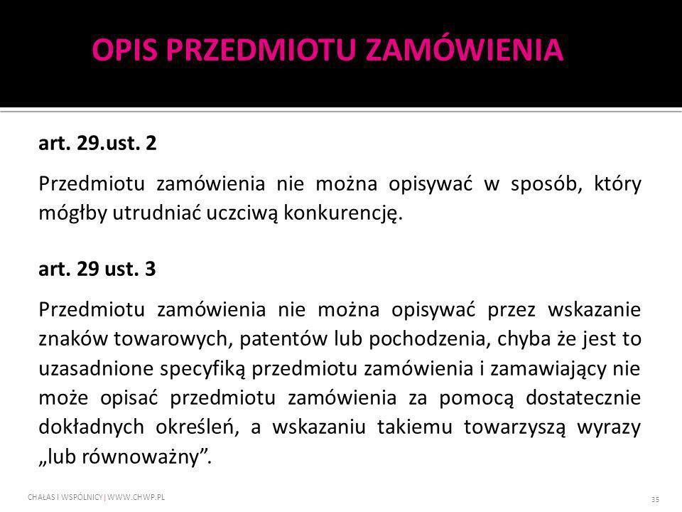 art. 29.ust. 2 Przedmiotu zamówienia nie można opisywać w sposób, który mógłby utrudniać uczciwą konkurencję. art. 29 ust. 3 Przedmiotu zamówienia nie