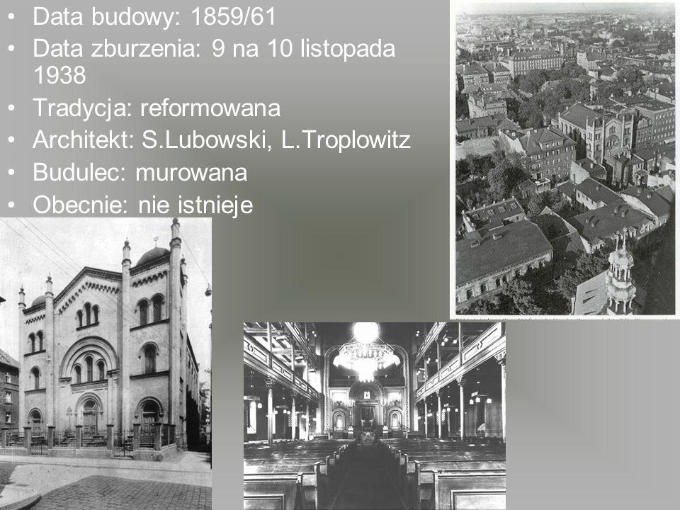 Data budowy: 1859/61 Data zburzenia: 9 na 10 listopada 1938 Tradycja: reformowana Architekt: S.Lubowski, L.Troplowitz Budulec: murowana Obecnie: nie i