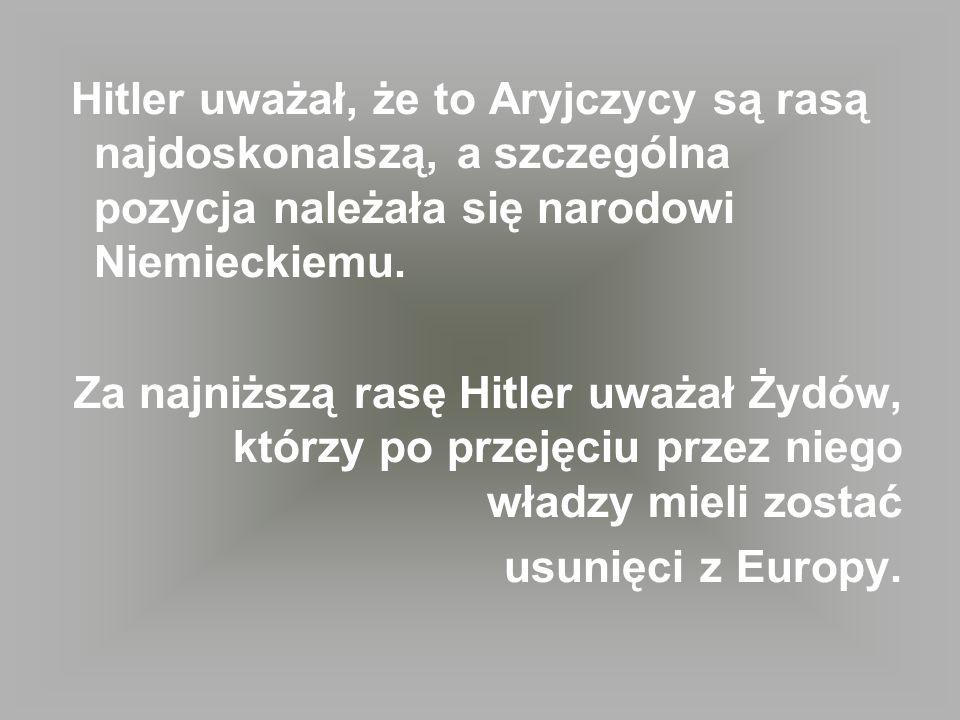 Hitler uważał, że to Aryjczycy są rasą najdoskonalszą, a szczególna pozycja należała się narodowi Niemieckiemu. Za najniższą rasę Hitler uważał Żydów,