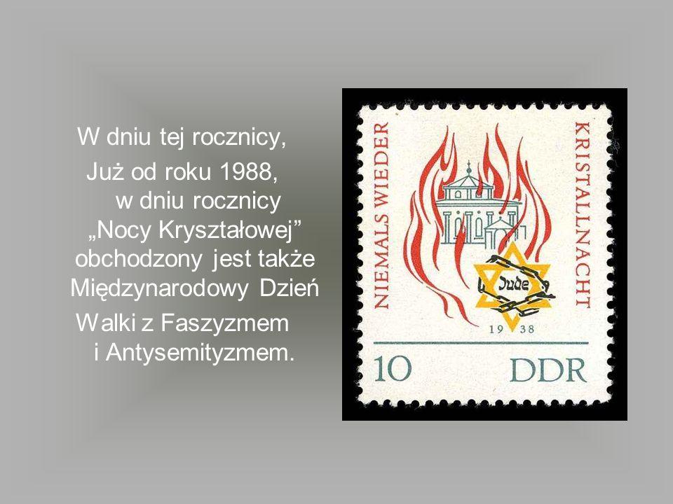 W dniu tej rocznicy, Już od roku 1988, w dniu rocznicy Nocy Kryształowej obchodzony jest także Międzynarodowy Dzień Walki z Faszyzmem i Antysemityzmem