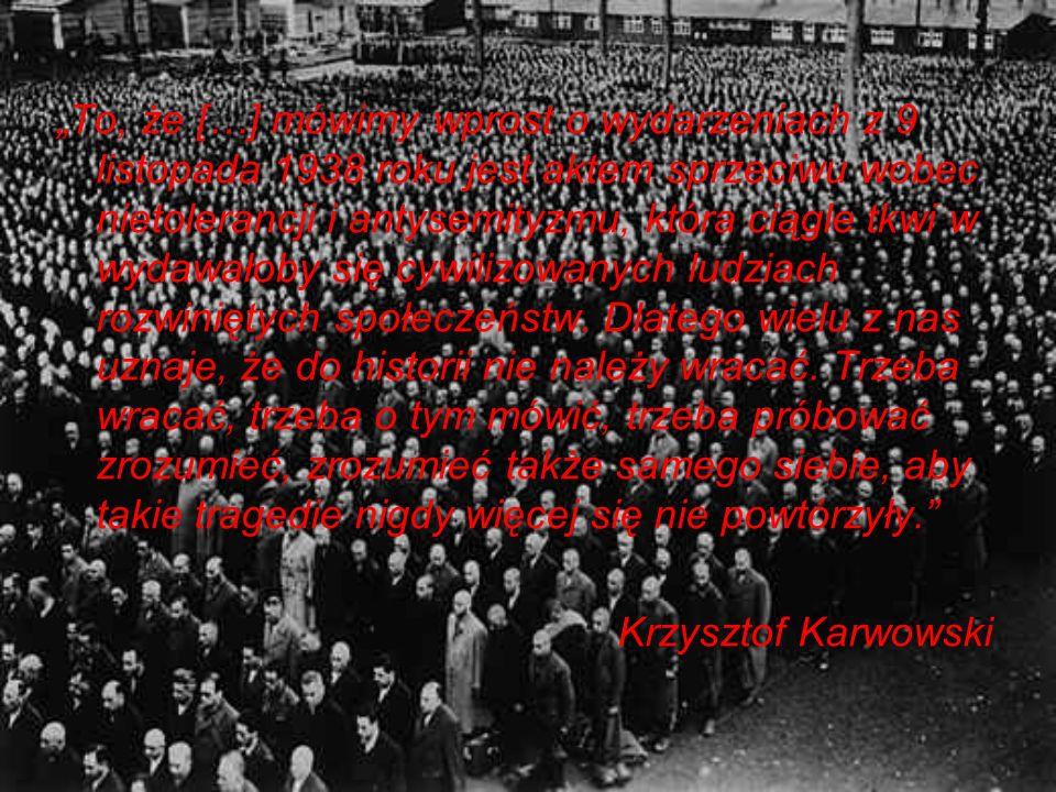 To, że […] mówimy wprost o wydarzeniach z 9 listopada 1938 roku jest aktem sprzeciwu wobec nietolerancji i antysemityzmu, która ciągle tkwi w wydawało