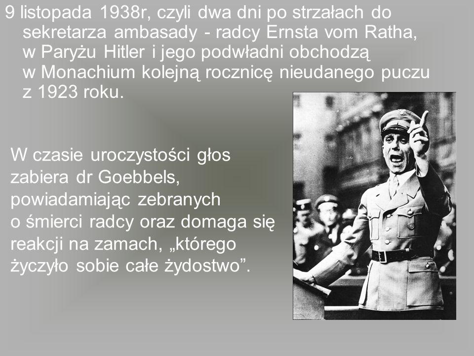 9 listopada 1938r, czyli dwa dni po strzałach do sekretarza ambasady - radcy Ernsta vom Ratha, w Paryżu Hitler i jego podwładni obchodzą w Monachium k