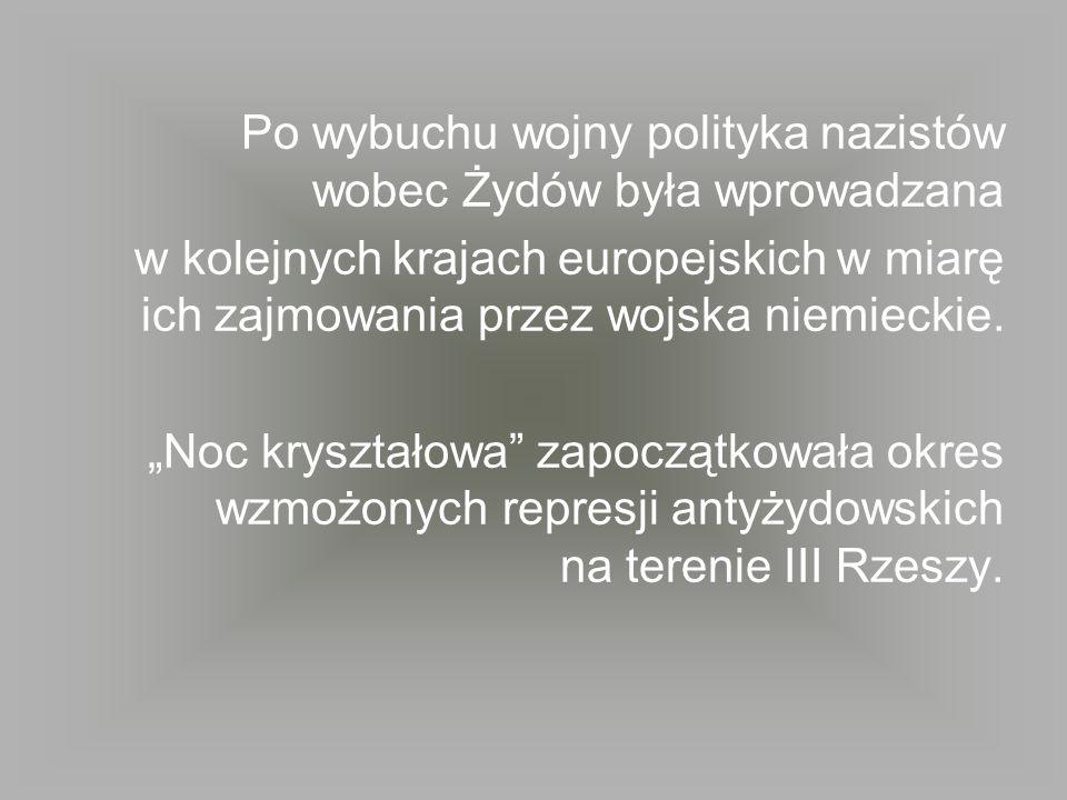 Po wybuchu wojny polityka nazistów wobec Żydów była wprowadzana w kolejnych krajach europejskich w miarę ich zajmowania przez wojska niemieckie. Noc k