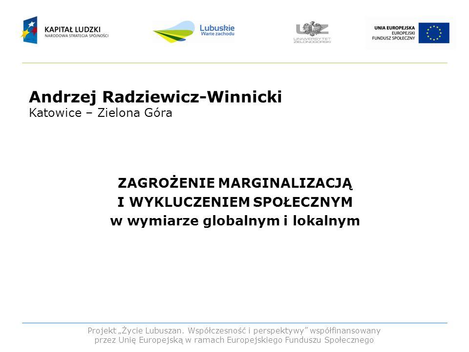 Andrzej Radziewicz-Winnicki Katowice – Zielona Góra ZAGROŻENIE MARGINALIZACJĄ I WYKLUCZENIEM SPOŁECZNYM w wymiarze globalnym i lokalnym Projekt Życie
