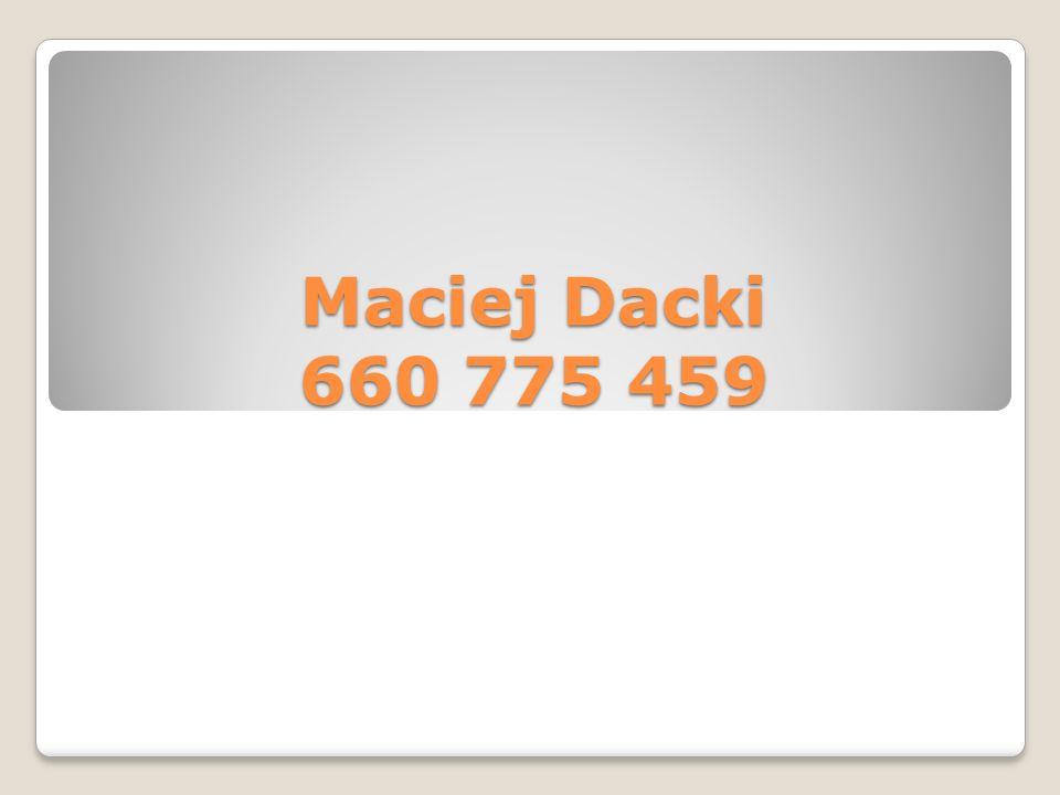Maciej Dacki 660 775 459