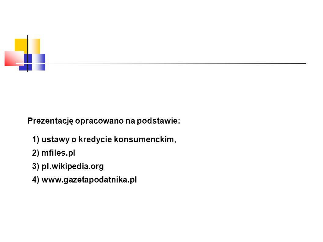 Prezentację opracowano na podstawie: 1) ustawy o kredycie konsumenckim, 2) mfiles.pl 3) pl.wikipedia.org 4) www.gazetapodatnika.pl
