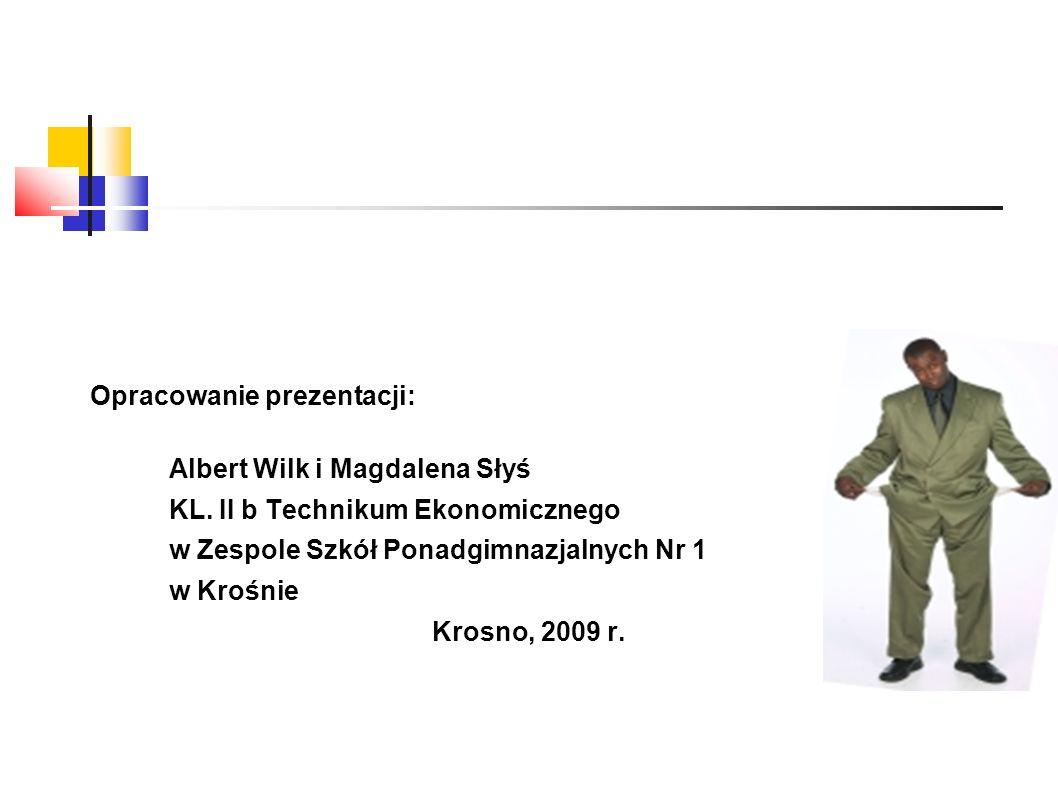 Opracowanie prezentacji: Albert Wilk i Magdalena Słyś KL. II b Technikum Ekonomicznego w Zespole Szkół Ponadgimnazjalnych Nr 1 w Krośnie Krosno, 2009