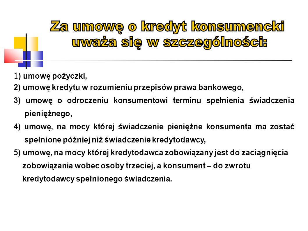 1 ) umowę pożyczki, 2) umowę kredytu w rozumieniu przepisów prawa bankowego, 3) umowę o odroczeniu konsumentowi terminu spełnienia świadczenia pienięż