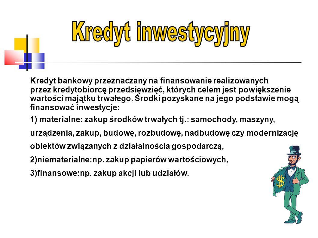 Kredyt bankowy przeznaczany na finansowanie realizowanych przez kredytobiorcę przedsięwzięć, których celem jest powiększenie wartości majątku trwałego.