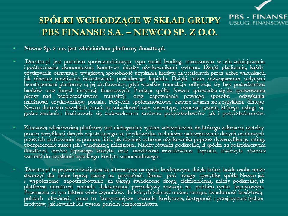 SPÓŁKI WCHODZĄCE W SKŁAD GRUPY PBS FINANSE S.A. – NEWCO SP. Z O.O. Newco Sp. z o.o. jest właścicielem platformy ducatto.pl.Newco Sp. z o.o. jest właśc