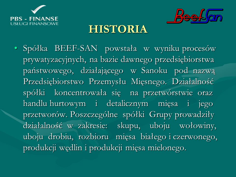 HISTORIA Spółka BEEF-SAN powstała w wyniku procesów prywatyzacyjnych, na bazie dawnego przedsiębiorstwa państwowego, działającego w Sanoku pod nazwą P
