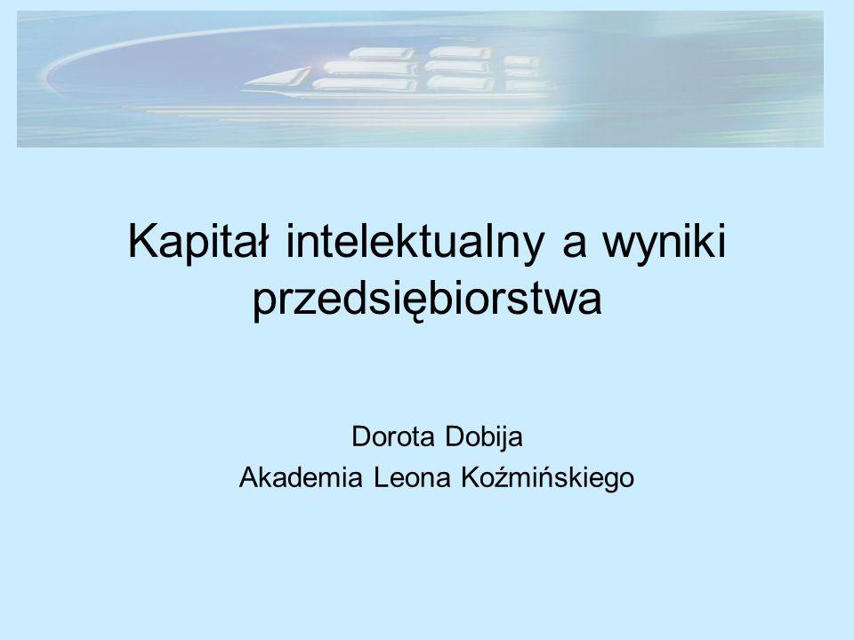 Kapitał intelektualny a wyniki przedsiębiorstwa Dorota Dobija Akademia Leona Koźmińskiego