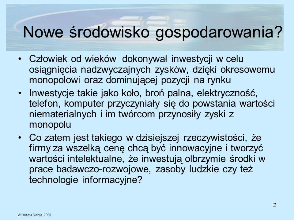© Dorota Dobija, 2009 2 Nowe środowisko gospodarowania? Człowiek od wieków dokonywał inwestycji w celu osiągnięcia nadzwyczajnych zysków, dzięki okres