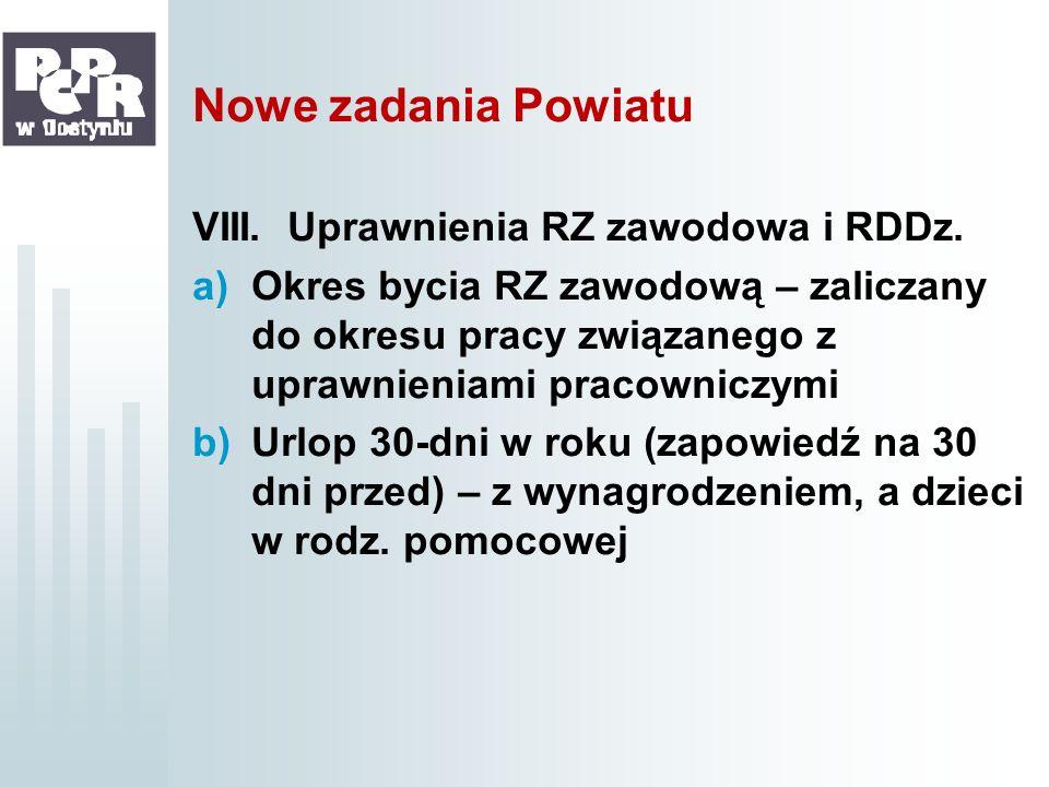 Nowe zadania Powiatu VIII. Uprawnienia RZ zawodowa i RDDz. a)Okres bycia RZ zawodową – zaliczany do okresu pracy związanego z uprawnieniami pracownicz