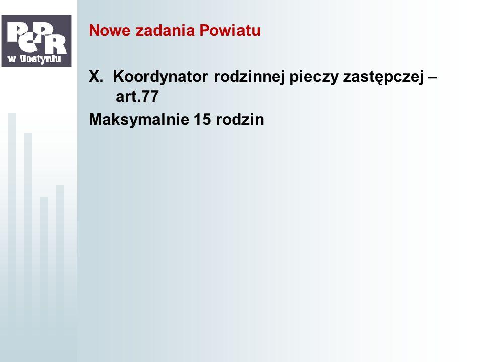 Nowe zadania Powiatu X. Koordynator rodzinnej pieczy zastępczej – art.77 Maksymalnie 15 rodzin