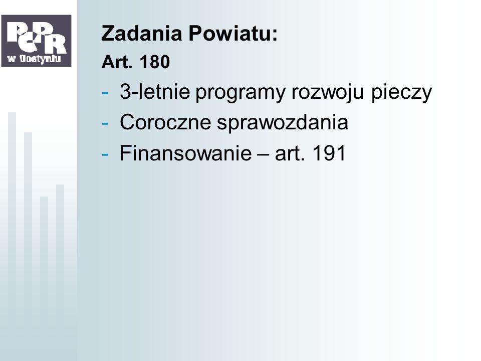 Zadania Powiatu: Art. 180 -3-letnie programy rozwoju pieczy -Coroczne sprawozdania -Finansowanie – art. 191