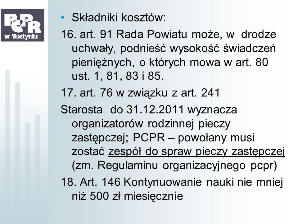 Składniki kosztów: 16. art. 91 Rada Powiatu może, w drodze uchwały, podnieść wysokość świadczeń pieniężnych, o których mowa w art. 80 ust. 1, 81, 83 i
