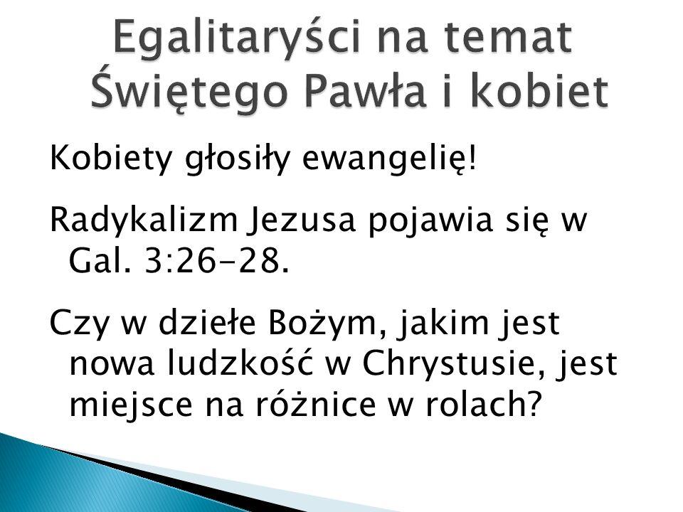 Kobiety głosiły ewangelię! Radykalizm Jezusa pojawia się w Gal. 3:26-28. Czy w dziełe Bożym, jakim jest nowa ludzkość w Chrystusie, jest miejsce na ró