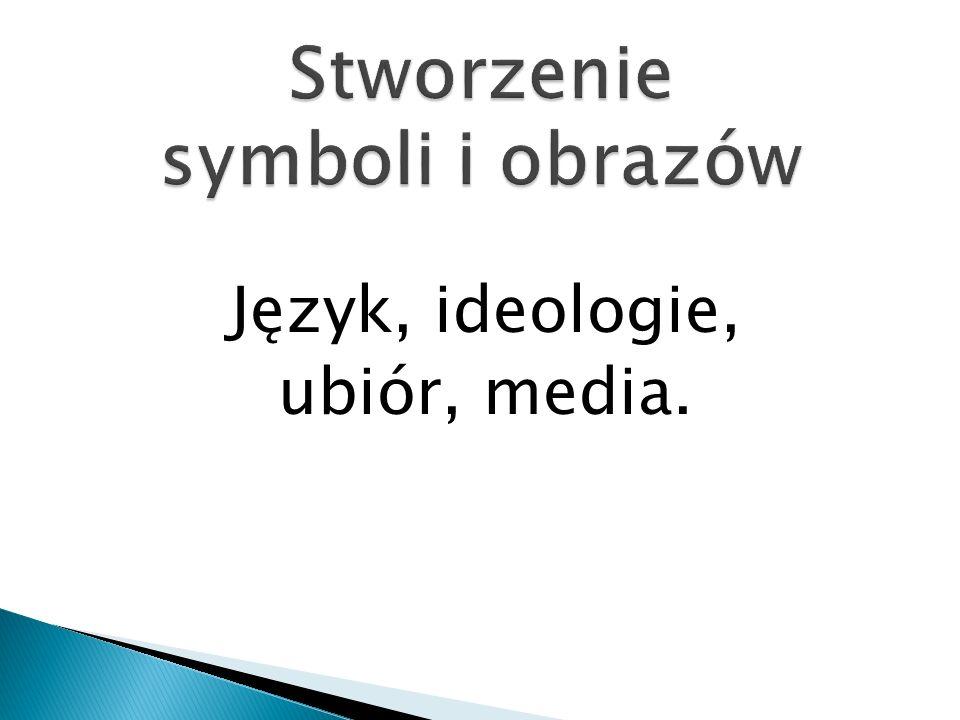 Język, ideologie, ubiór, media.