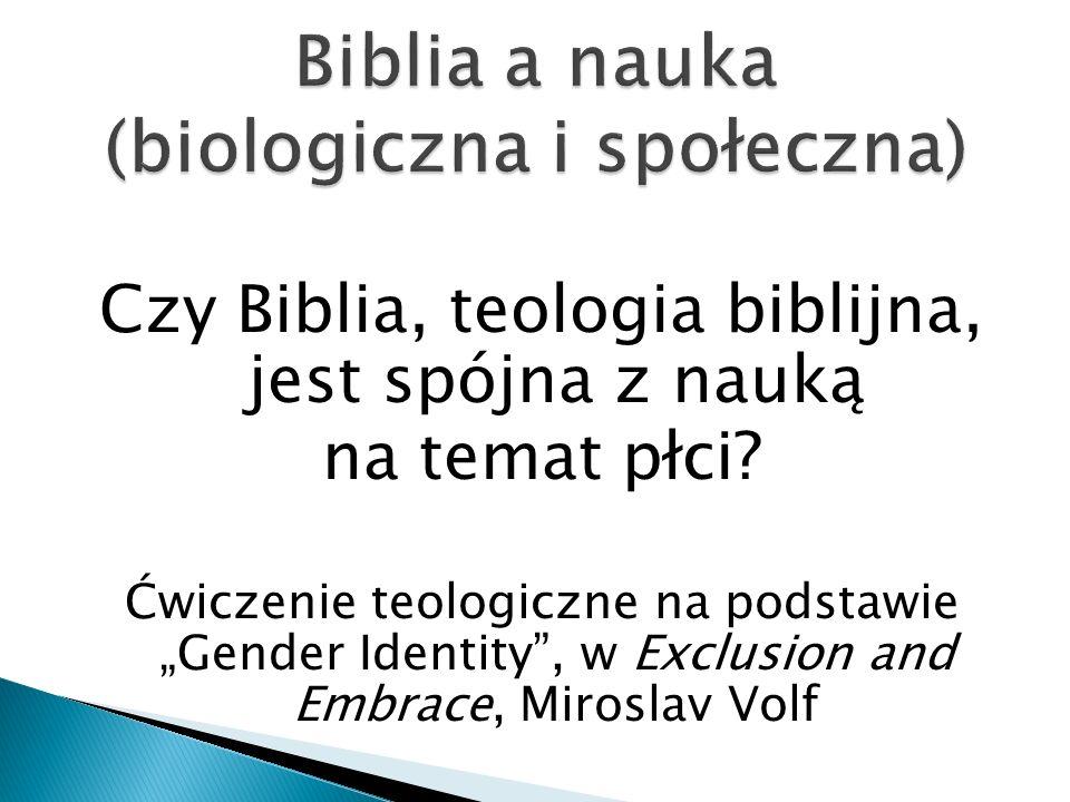 Czy Biblia, teologia biblijna, jest spójna z nauką na temat płci? Ćwiczenie teologiczne na podstawie Gender Identity, w Exclusion and Embrace, Mirosla