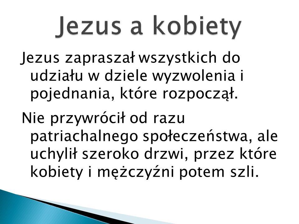 Jezus zapraszał wszystkich do udziału w dziele wyzwolenia i pojednania, które rozpoczął. Nie przywrócił od razu patriachalnego społeczeństwa, ale uchy