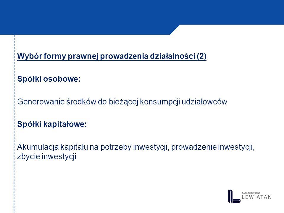 Wybór formy prawnej prowadzenia działalności (2) Spółki osobowe: Generowanie środków do bieżącej konsumpcji udziałowców Spółki kapitałowe: Akumulacja