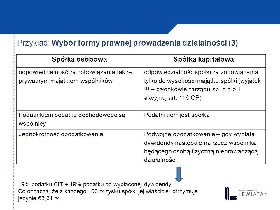 Przykład: Wybór formy prawnej prowadzenia działalności (3) Spółka osobowaSpółka kapitałowa odpowiedzialność za zobowiązania także prywatnym majątkiem