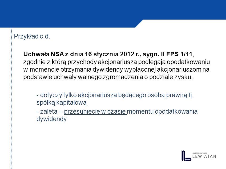 Przykład c.d. Uchwała NSA z dnia 16 stycznia 2012 r., sygn. II FPS 1/11, zgodnie z którą przychody akcjonariusza podlegają opodatkowaniu w momencie ot