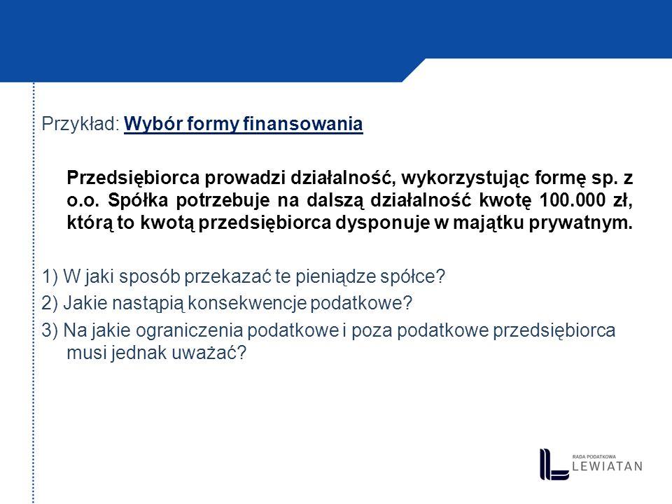 Przykład: Wybór formy finansowania Przedsiębiorca prowadzi działalność, wykorzystując formę sp. z o.o. Spółka potrzebuje na dalszą działalność kwotę 1