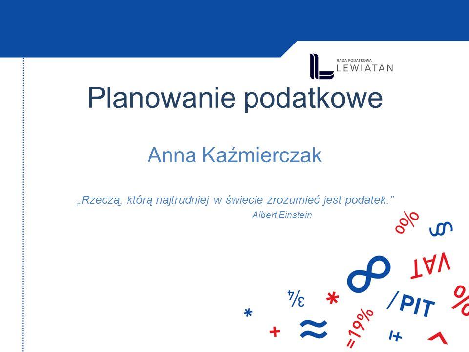 Planowanie podatkowe Anna Kaźmierczak Rzeczą, którą najtrudniej w świecie zrozumieć jest podatek. Albert Einstein