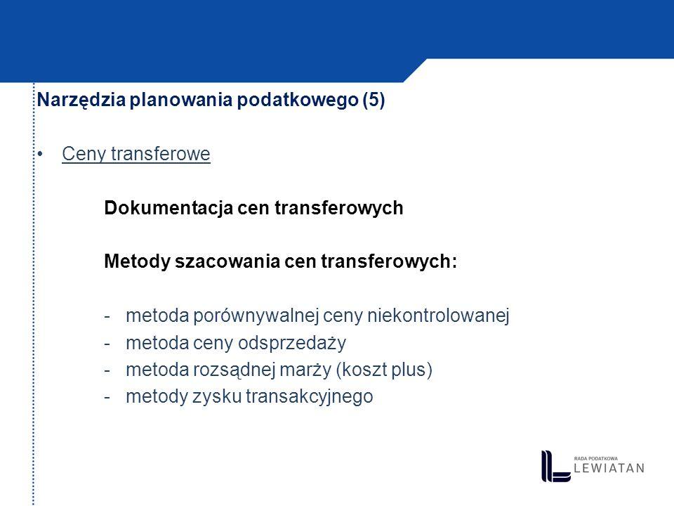 Narzędzia planowania podatkowego (5) Ceny transferowe Dokumentacja cen transferowych Metody szacowania cen transferowych: - metoda porównywalnej ceny