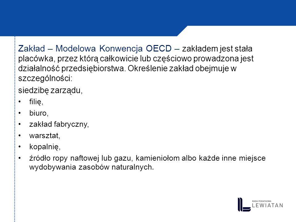 Zakład – Modelowa Konwencja OECD – zakładem jest stała placówka, przez którą całkowicie lub częściowo prowadzona jest działalność przedsiębiorstwa. Ok