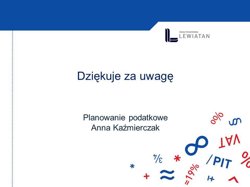 Dziękuje za uwagę Planowanie podatkowe Anna Kaźmierczak
