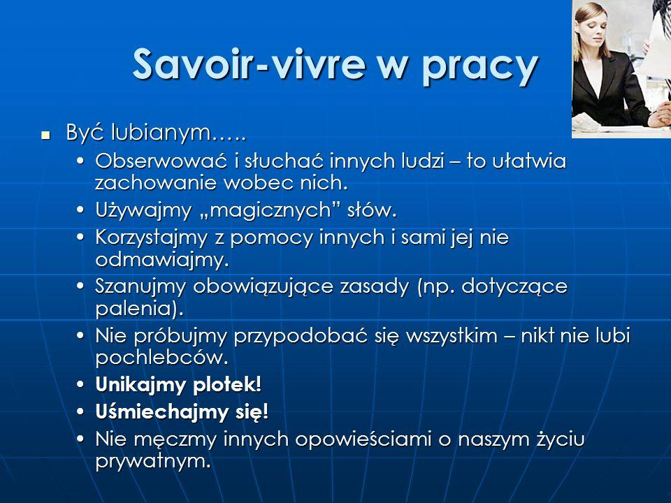 Savoir-vivre w pracy Być docenianym….. Być docenianym….. Wywiązywanie się ze swoich obowiązków w terminie.Wywiązywanie się ze swoich obowiązków w term