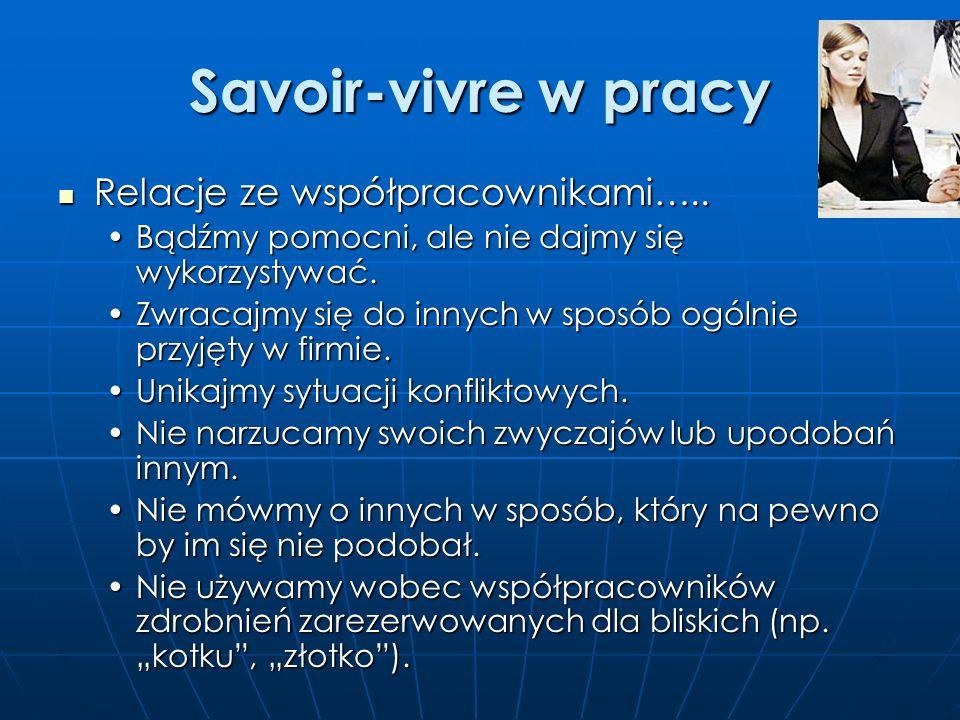 Savoir-vivre w pracy Nasze stanowisko pracy….. Nasze stanowisko pracy….. Można je uczynić bardziej osobistym ale bez przesady (np. zdjęcie bliskiej os