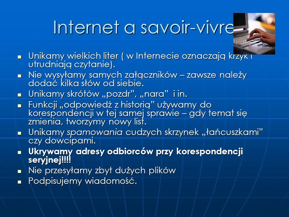 Internet a savoir-vivre Adres e-mail powinien być prosty i łatwy do zapamiętania, ale stosowny (niekoniecznie frytka@buziaczek.pl) Adres e-mail powini