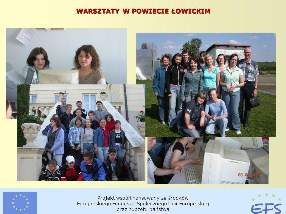 Projekt współfinansowany ze środków Europejskiego Funduszu Społecznego Unii Europejskiej oraz budżetu państwa WARSZTATY W POWIECIE ŁOWICKIM
