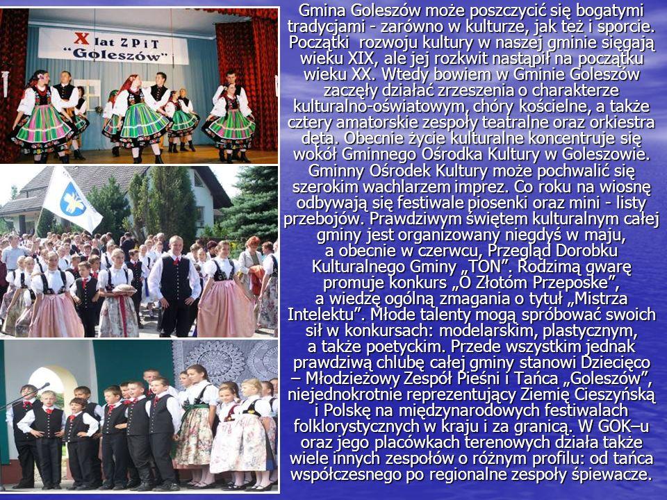 Gmina Goleszów może poszczycić się bogatymi tradycjami - zarówno w kulturze, jak też i sporcie. Początki rozwoju kultury w naszej gminie sięgają wieku
