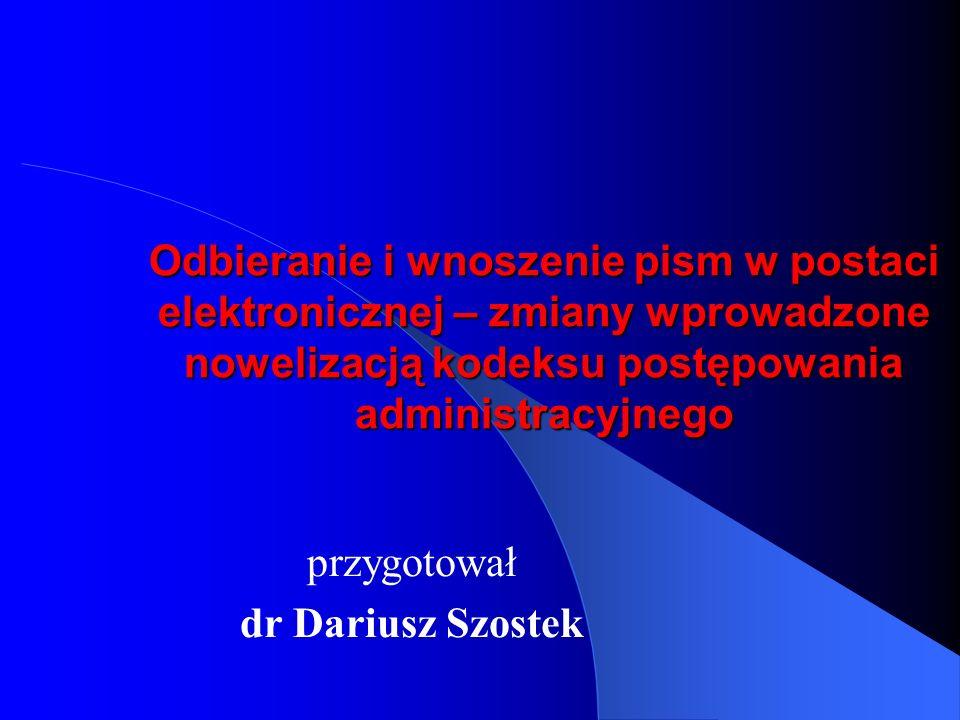 Odbieranie i wnoszenie pism w postaci elektronicznej – zmiany wprowadzone nowelizacją kodeksu postępowania administracyjnego przygotował dr Dariusz Sz